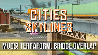 Cities: Skylines Mods! Terraforming, Bridge Overlap, Filter!