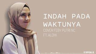 Indah Pada Waktunya - Rizky Febian ft. Aisyah Aziz ( Cover Feby Putri NC ft. Aldhi Rahman ) Lirik