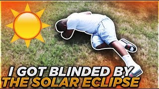I GOT BLINDED BY THE SOLAR ECLIPSE 2017