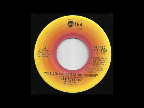 Pat Roberts - She Came Here For The Change
