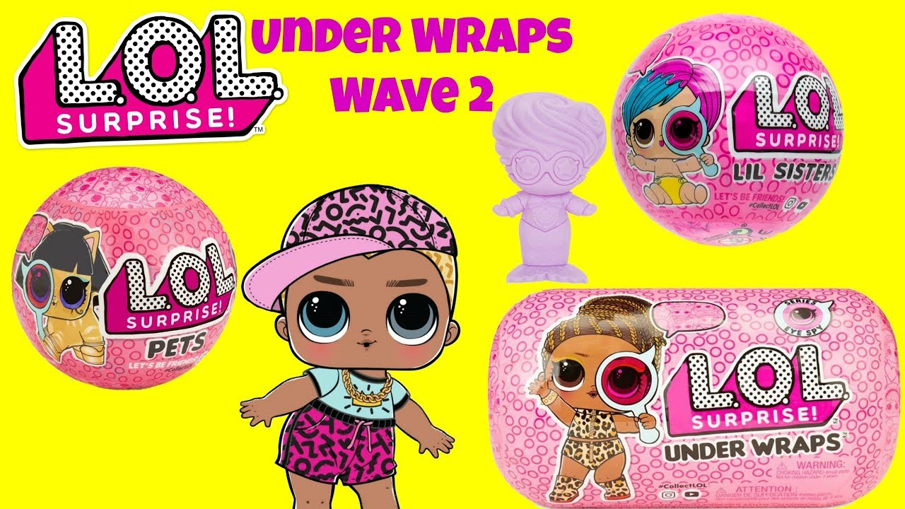 Unboxing Lol Surprise Series 4 Wave 2 Under Wraps Tots Pets And Lil Sisters Youtube