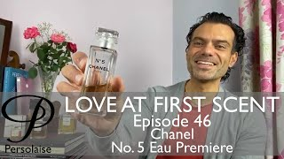 Chanel No. 5 Eau Premiere perfume review on Persolaise Love At First Scent - Episode 46