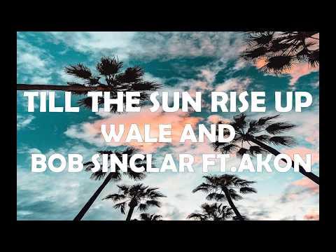 TILL THE SUN RISE UP - WALE AND BOB SINCLAR FT. AKON