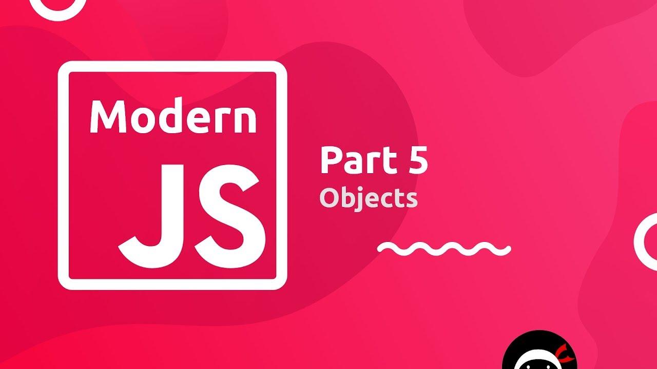 Modern JavaScript Tutorial #5 - Objects