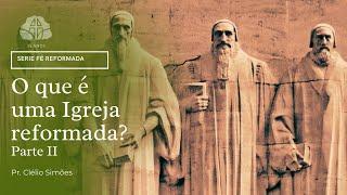 O que é uma Igreja reformada?  Parte 2  l Pr. Clélio Simões  08/07/2021