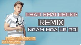 Ngắm Hoa Lệ Rơi Remix - Châu Khải Phong [Audio Official]