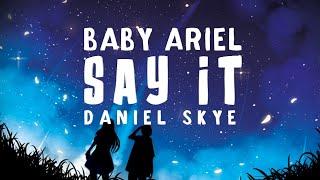 Daniel Skye - Say It (Lyrics) ft. Baby Ariel
