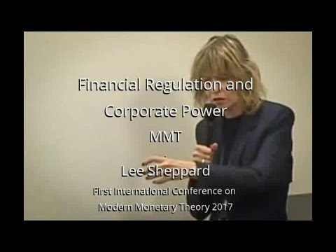 Financial Regulation and Corporate Power - MMT - Lee Sheppard