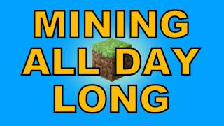 Mining All Day Long - MINECRAFT SONG by Miracle Of Sound
