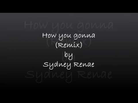 How yo gonna (Remix) by Sydney Renae LYRICS