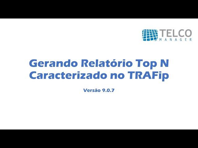 [TUTORIAL] Gerando Relatório Top N Caracterizado no TRAFip