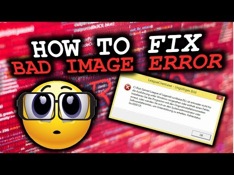"How to remove/fix ""Bad Image"" error pop up - (2017) [LOL] - Tutorial"