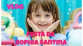 Vlog festa da Sophia Santina
