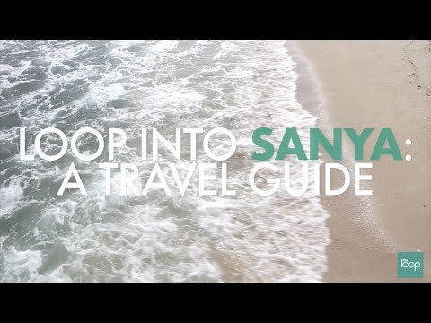 Loop into Sanya: A Travel Guide