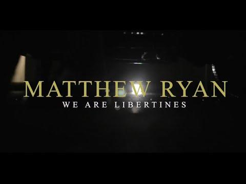 Matthew Ryan -  We Are Libertines (Official Music Video with LYRICS)