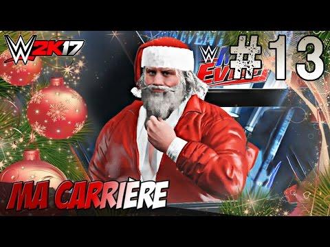 WWE 2K17 Ma Carrière #13 - DELETE NOËL [FR]