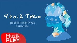 Deniz Tekin - Bende Bir Problem Var (Akustik) (Official Audio)