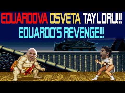 Eduardova osveta Tayloru!!! Eduardo's Revenge!!!