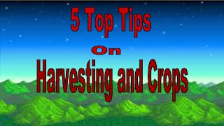 Stardew Valley - 5 Tips on Crops and Harvesting - Farming Guide