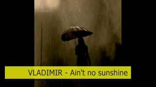 Ain't No Sunshine - Vladimir  Smooth Soul Jazzy Cover