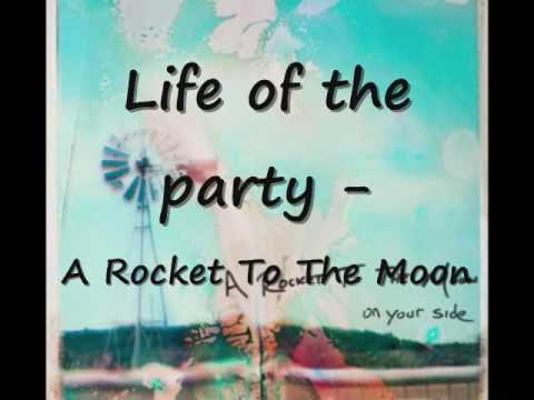 Life Of The Party  A Rocket To The Moon With Lyrics