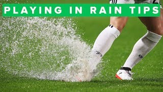 TIPS FOR PLAYING FOOTBALL IN THE RAIN
