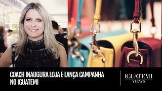 Coach inaugura loja e lança campanha global no Iguatemi : Iguatemi Views