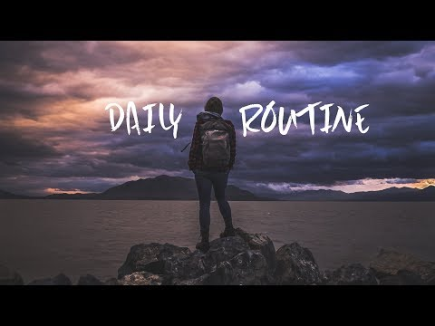 Daily Routine   A Beautiful Chill Mix