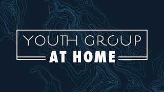 Youth Group at Home: Week 3