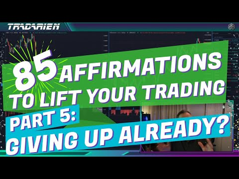 Affirmations 5/12: Giving Up on Trading Eh?