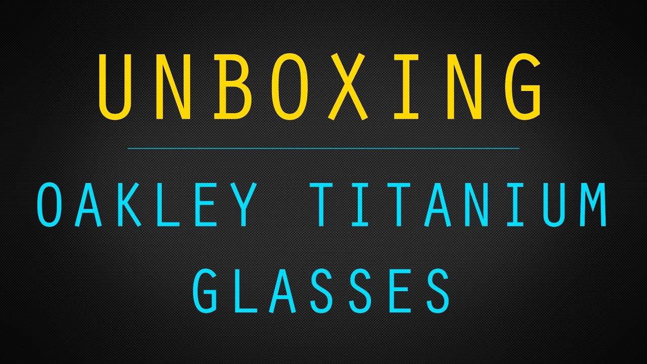 80d71266f3 Oakley Titanium Glasses Unboxing - YouTube