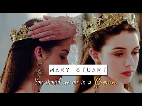 Mary Stuart    You Should See Me In A Crown