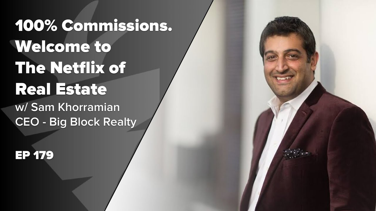 EP 179: 100% Commissions and 100% Support for Agents w/ Sam Khorramian, CEO of Big Block Realty