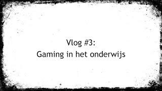 Vlog #3: Gaming in het onderwijs