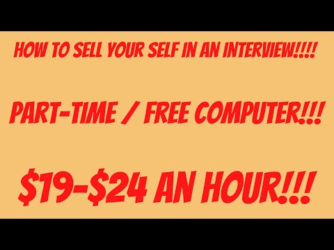 How to sell yourself in the interview!!!! Part - time position $19-$24/hr Equipment Provided
