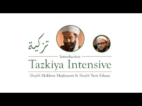 Halaqa: Tazkiya Intensive Intro with Shaykh Mokhtar Maghraoui & Shaykh Yasir Fahmy