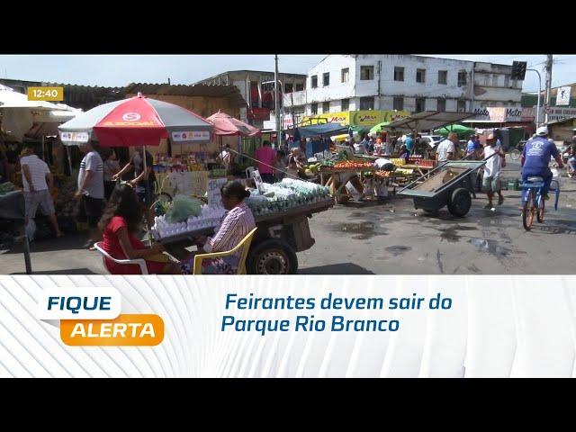 Feirantes devem sair do Parque Rio Branco para ordenamento