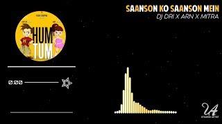 Hum Tum   Saanson Ko Saanson Mein   DJ DRI x ARN x MITRA