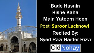 Bade Husain Kisne Kaha Main Yateem Hoon - Old nauha from Lucknow