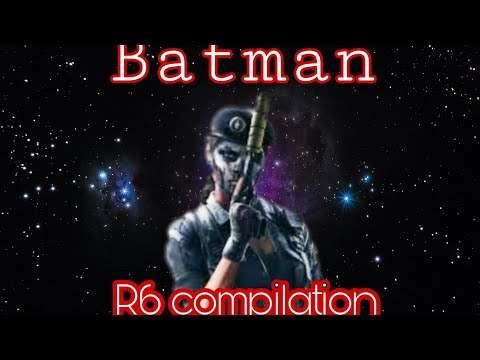 Batman [R6 SIEGE COMPILATION]