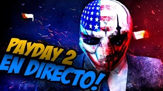 PAYDAY 2 : ROAD TO REVENTAR LA CITY!! EN DIRECTO
