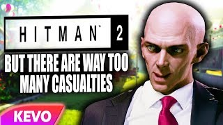 Hitman 2 but there are way too many casualties