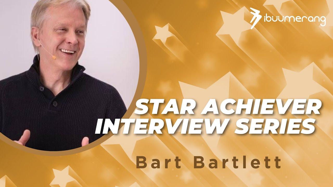 Star Achiever Interview Series— Bart Bartlett