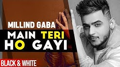 Main Teri Ho Gayi (Official B&W)  Millind Gaba   Latest Punjabi Songs 2019