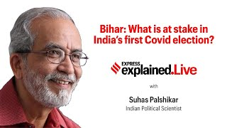 Express Explained with Suhas Palshikar: What is at stake in India's first Covid election?