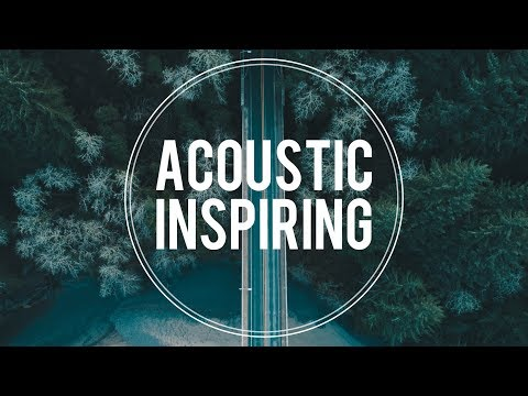 Inspiring Acoustic Background Music For Videos