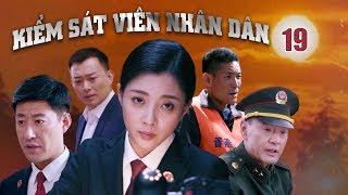 KIỂM SÁT VIÊN NHÂN DÂN   TẬP 19   Phim Hình Sự Trung Quốc Hay Nhất 2019   5G PHIM