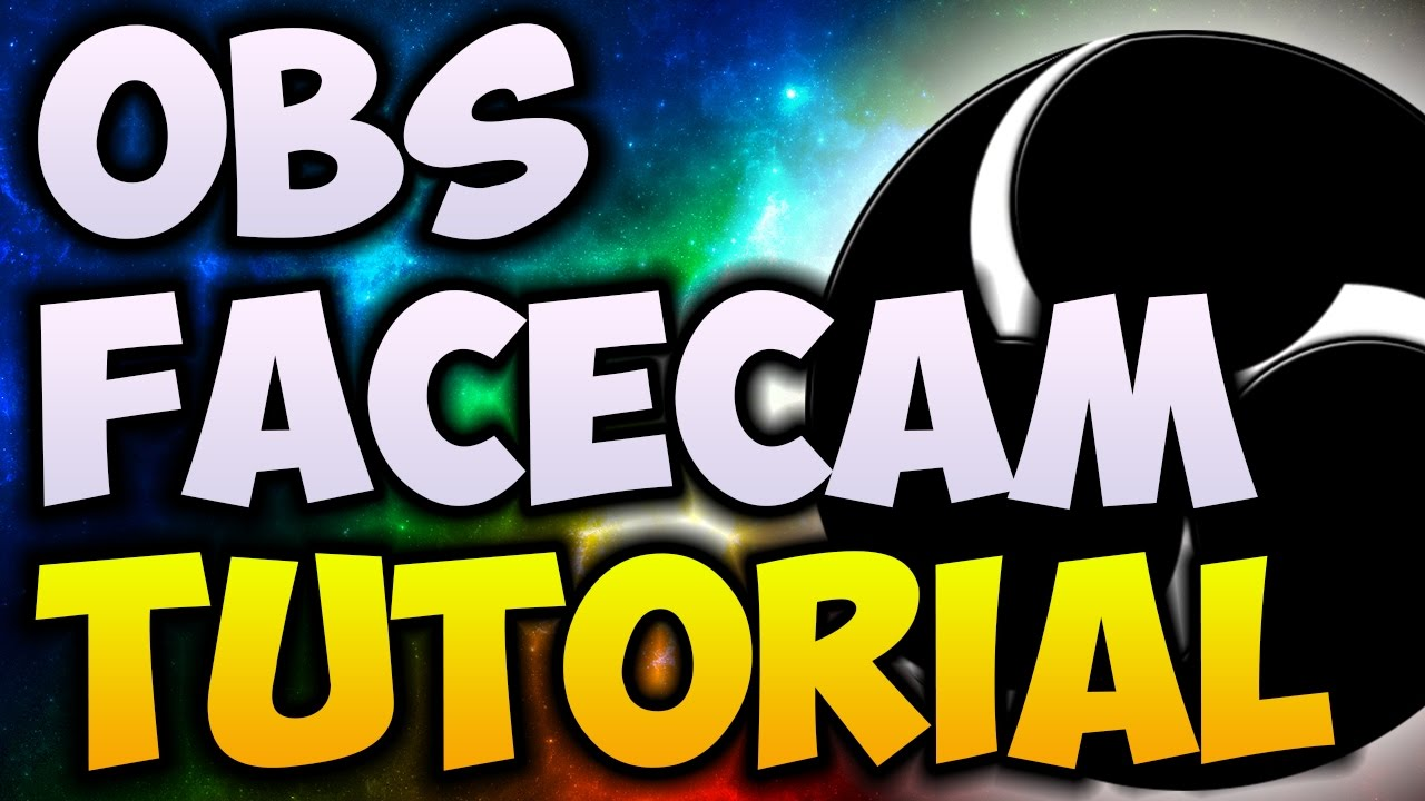 How To Add Facecam To Obs Working 2018 How To Add A Facecam To