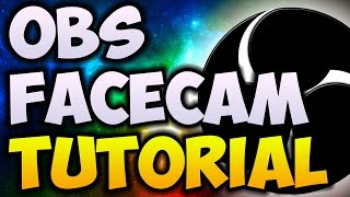 How To Add Facecam To OBS (WORKING 2018) - How To Add A Facecam To Your Videos