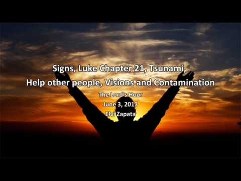 Signs, Luke Chapter 21, Tsunami, Help other people, Visions and Contamination - Elvi Zapata